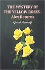 The Mystery of the Yellow Roses - Alex Returns
