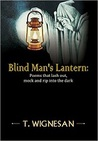 Blind Man's Lantern: Poems that lash out, mock and rip into the dark, 1948 - 2015