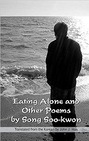 Eating Alone and Other Poems by Song Soo-kwon